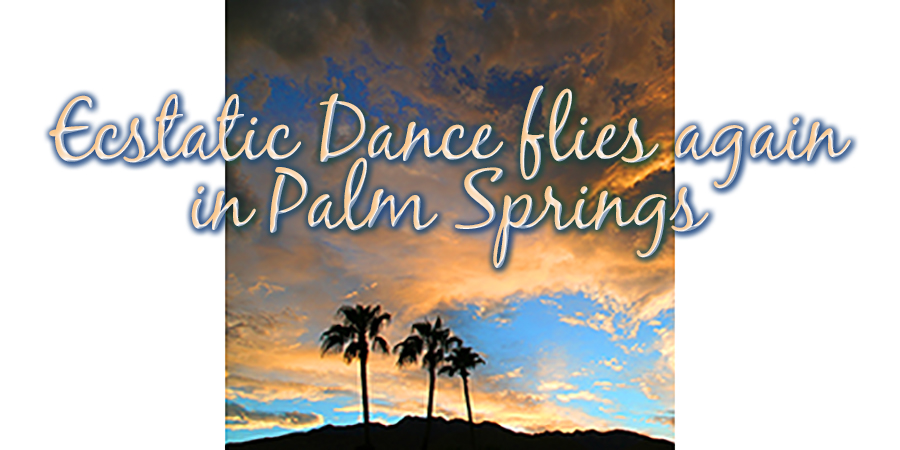Ecstatic Dance returns to Palm Springs