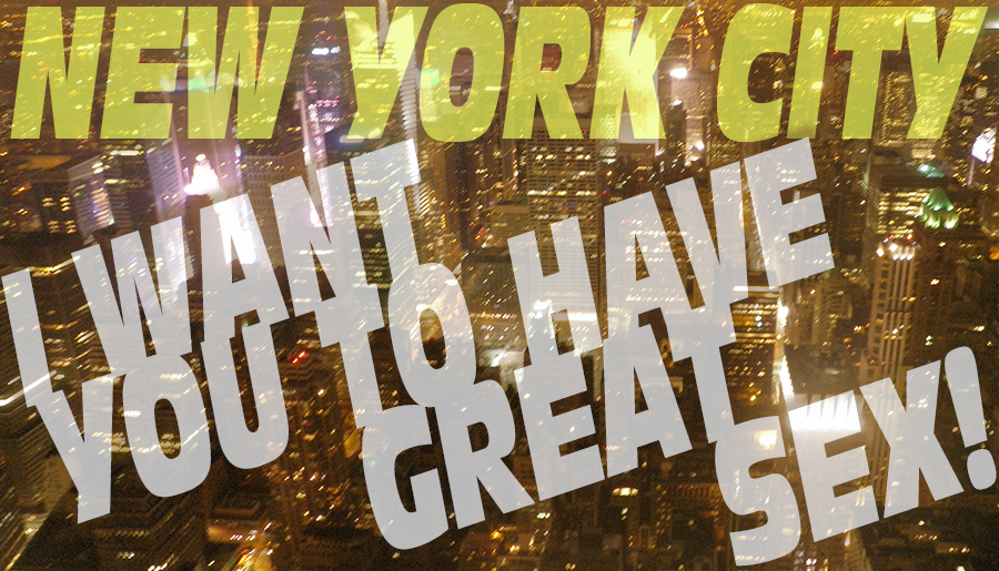 New York City: I want you to have great sex!