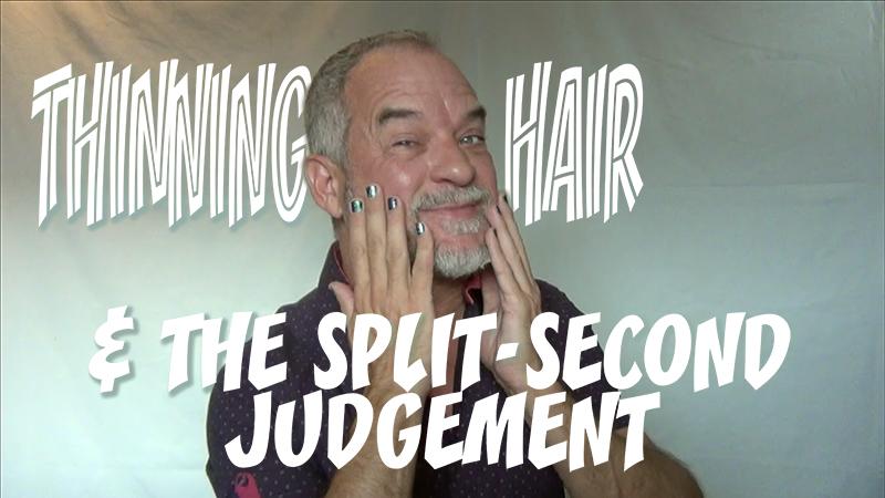 Thinning Hair & The Split-second Judgement